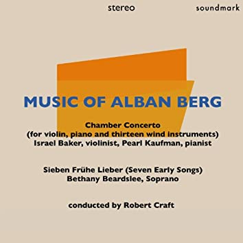 Music of Alban Berg: Chamber Concerto for Violin, Piano and Thirteen Wind Instruments & Sieben Frühe Lieder (Seven Early Songs)