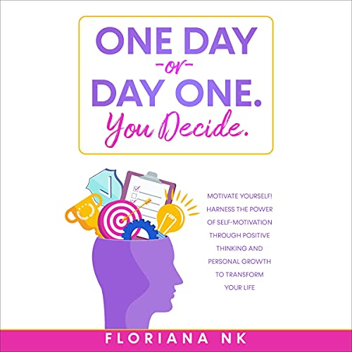 One Day or Day One. You Decide: Motivate Yourself! cover art