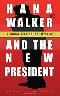 Hana Walker and the New President: A Junior High School Mystery (Hana Walker Junior High School Mystery)