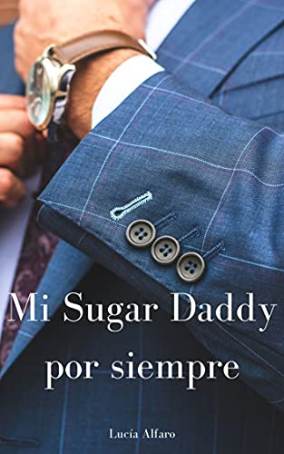 Mi Sugar Daddy por siempre (2a parte de Sugar Daddy)