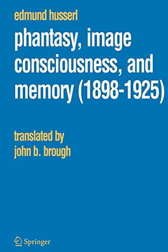 Phantasy, Image Consciousness, and Memory (1898-1925) (Husserliana: Edmund Husserl – Collected Works)