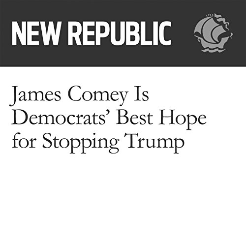 James Comey Is Democrats' Best Hope for Stopping Trump audiobook cover art
