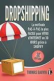 DROPSHIPPING: La méthode PAS-À-PAS la plus FACILE pour VIVRE d'INTERNET en 30 JOURS grâce à SHOPIFY: 3e édition. (Le DROPSHIPPING pour les DÉBUTANTS.)