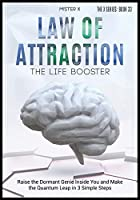Law of Attraction - The Life Booster: Raise the Dormant Genie Inside You and Make the Quantum Leap in 3 Simple Steps (The X Serie$)