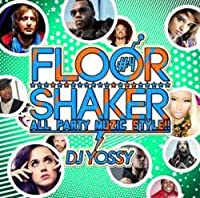 Floor Shaker -All Party Muzic Style!!- Vol.4 / DJ Yossy
