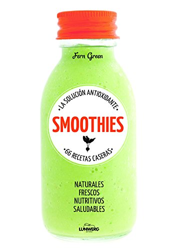 Smoothies. La solución antioxidante. 66 recetas caseras: La solución antioxidante (Come Verde)