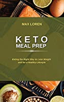 Keto Meal Prep: Eating the Right Way to Lose Weight and for a Healthy Lifestyle