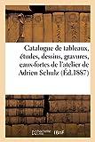 Catalogue de tableaux, études, dessins, gravures, eaux-fortes de l'atelier de Adrien Schulz