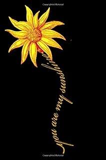 You Are My Sunshine Sunflower Notebook: Yellow Flower 6