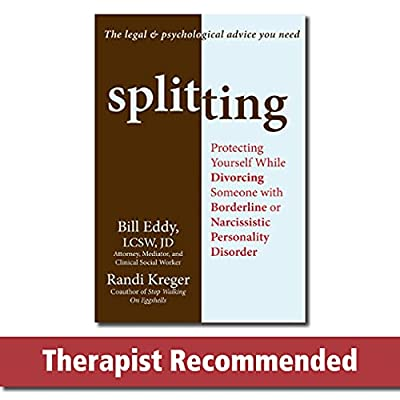 Splitting: Protecting Yourself While Divorcing Someone with Borderline or Narcissistic Personality Disorder from New Harbinger Publications