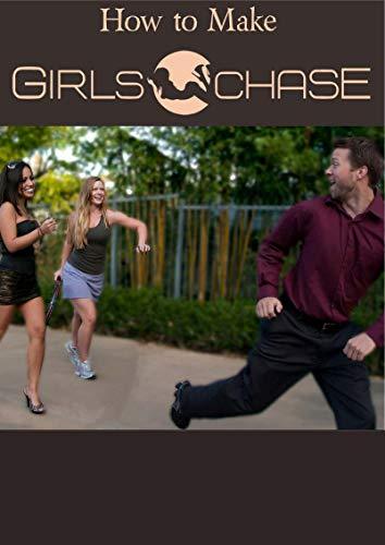 HOW TO MAKE GIRLS CHASE: Every Tactic And Technique You Need To Get The Girl(s) Of Your Dreams (English Edition)