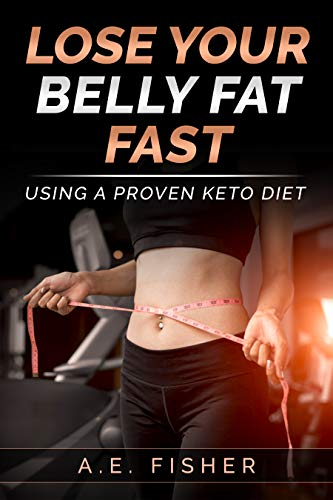 Lose Your Belly Fat Fast: Using A Proven Keto Diet