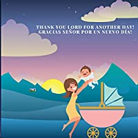 Thank you Lord for another day! Gracias Señor por un Nuevo dia!