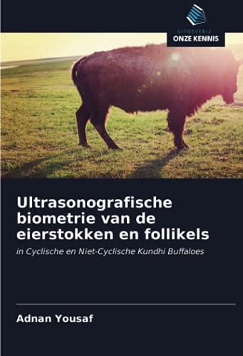 Ultrasonografische biometrie van de eierstokken en follikels: in Cyclische en Niet-Cyclische Kundhi Buffaloes