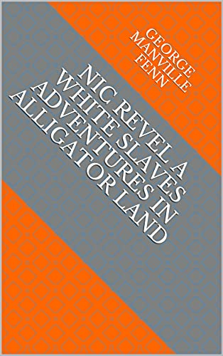 Nic Revel A White Slaves Adventures in Alligator Land (English Edition)
