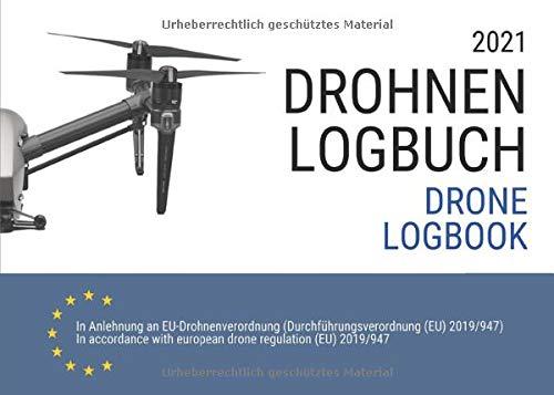 Drohnen Logbuch und Flugbuch 2021: gemäß neuer EU Drohnenverordnung mit Klassifizierungen nach Luftfahrtbehörde EASA für Fernpiloten in Deutsch und Englisch