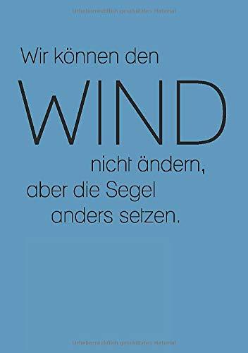 Wir können den Wind nicht ändern, aber die Segel anders setzen.: Tolles Notizbuch in DIN A5, 120 Seiten, Punktkariert, Softcover/ Bullet Journal / Dot Grid / Leinen