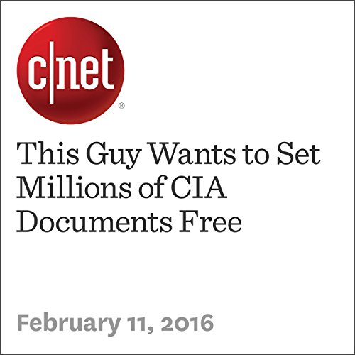 This Guy Wants to Set Millions of CIA Documents Free audiobook cover art