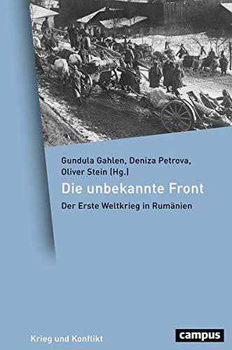Die unbekannte Front: Der Erste Weltkrieg in Rumänien (Krieg und Konflikt, 4)