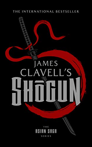 Shogun: The Epic Novel of Japan (Asian Saga, book 1) (Asian Saga, 1)