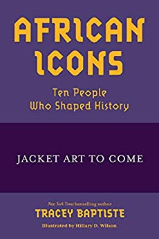 African Icons: Ten People Who Shaped History by [Tracey Baptiste]