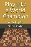 Play Like A World Champion: Vasily Smyslov-Jordan, Fm Bill