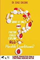 What if only one factor could explain all health conditions?