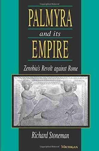 Palmyra and Its Empire: Zenobia's Revolt against Rome