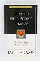 How to Help People Change: The Four-Step Biblical Process (Jay Adams Library)