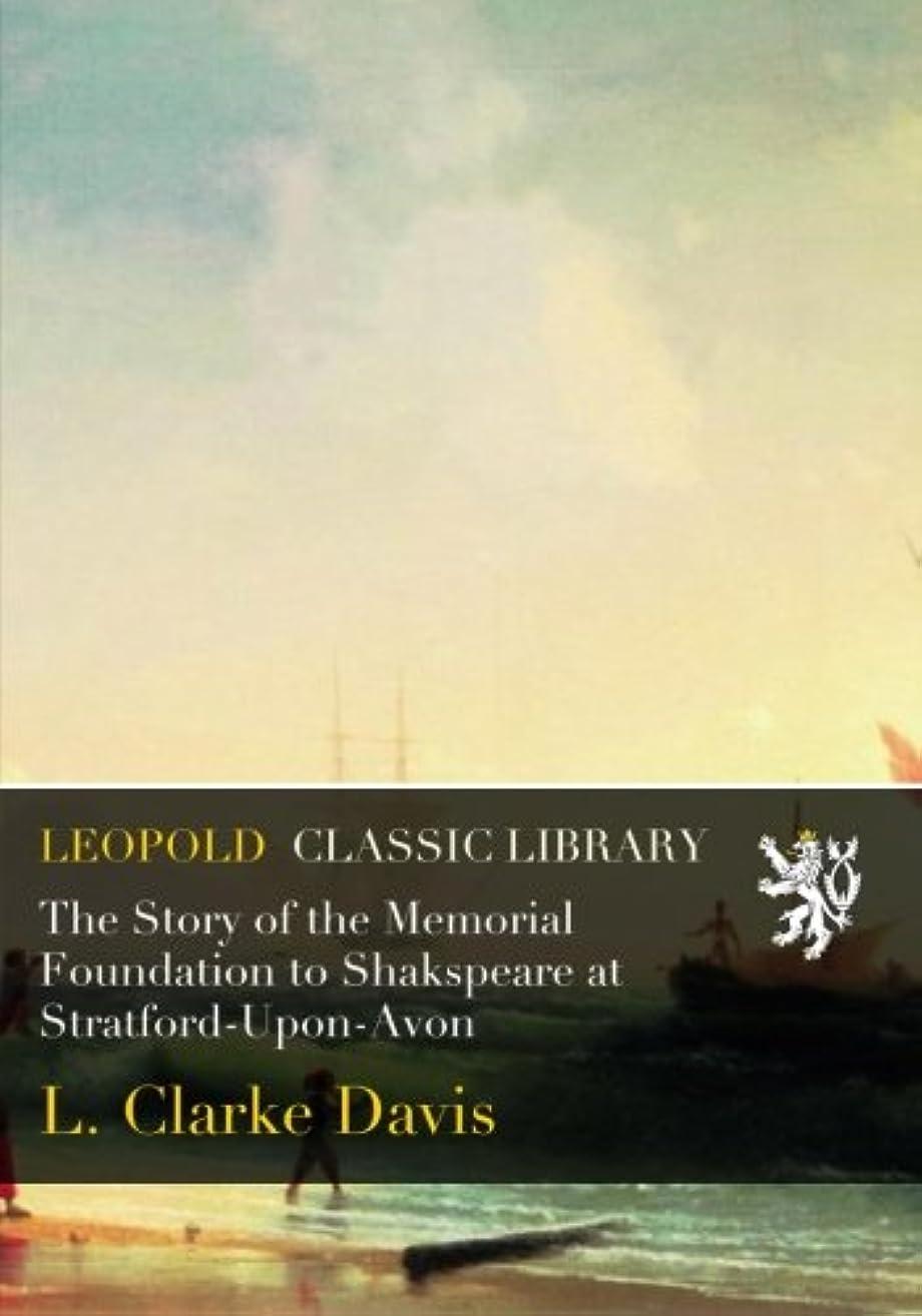 ピザシチリア推測The Story of the Memorial Foundation to Shakspeare at Stratford-Upon-Avon
