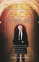 Gabriel Bach: Attorney, Judge and Gentleman