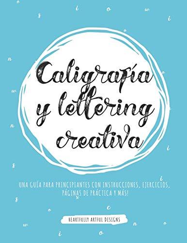 Caligrafía y lettering creativa: Una guía para principiantes con instrucciones, ejercicios, páginas de práctica y más!