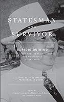 Statesman And Survivor: Elpidio Quirino 6th President of the Philippines