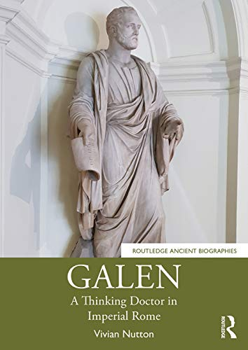 Galen: A Thinking Doctor in Imperial Rome (Routledge Ancient Biographies)