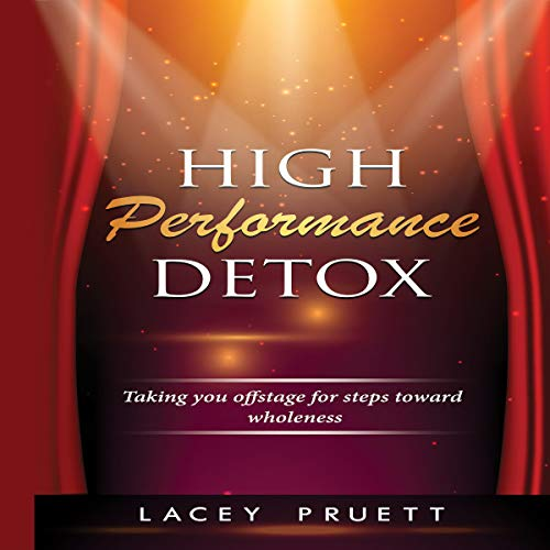 High Performance Detox: Taking You Offstage for Steps toward Wholeness audiobook cover art