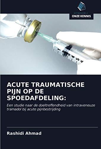 ACUTE TRAUMATISCHE PIJN OP DE SPOEDAFDELING:: Een studie naar de doeltreffendheid van intraveneuze tramadol bij acute pijnbestrijding