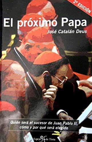 EL PROXIMO PAPA. QUIEN SERA EL SUCESOR DE JUAN PABLO II, COMO Y POR QUE SERA ELEGIDO