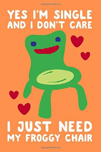 Yes i'm single and i don't care i just need my froggy chair: Rude Naughty Birthday/Valentine's Day/Anniversary Notebook For Him