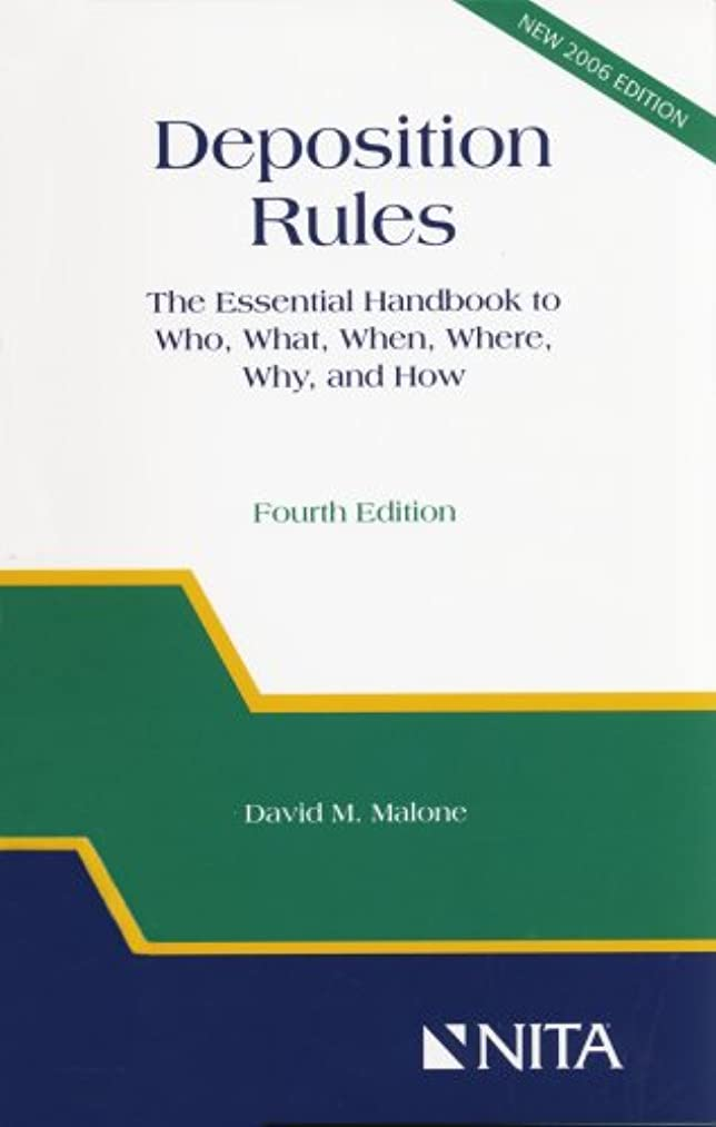 Deposition Rules: The Essential Handbook to Who, What, When, Where, Why, and How, Fourth Edition