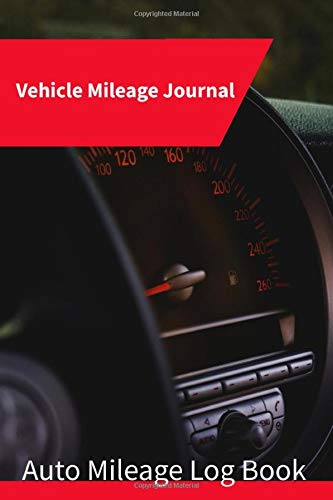 Vehicle Mileage Journal: Auto Mileage log book, Fuel log book for taxes for car and truck. 100 Pages. Compact size 6x9, track of miles, Odometer tracker, mileage log book for car