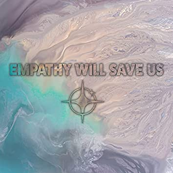 Empathy Will Save Us