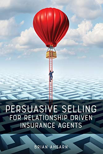 Compare Textbook Prices for Persuasive Selling for Relationship Driven Insurance Agents  ISBN 9781733178525 by Ahearn, Brian