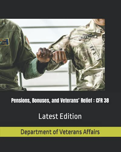 Pensions, Bonuses, and Veterans' Relief : CFR 38: Latest Edition