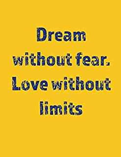 Dream without fear. Love without limits: 110 Pages - Notebook, Journal, Diary (Large, 8.5 x 11)