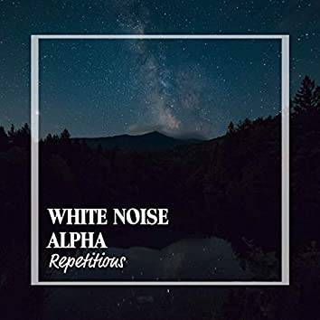 White Noise Alpha Repetitions
