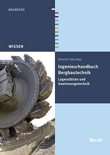 Ingenieurhandbuch Bergbautechnik: Lagerstätten und Gewinnungstechnik (Beuth Wissen)