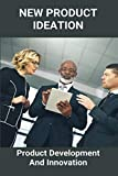 New Product Ideation: Product Development And Innovation: Business Culture Innovation (English Edition)