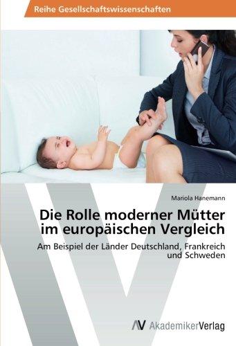 Die Rolle moderner Mütter im europäischen Vergleich: Am Beispiel der Länder Deutschland, Frankreich und Schweden