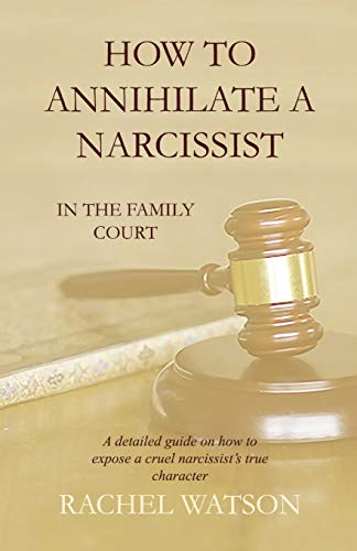 Compare Textbook Prices for How To Annihilate A Narcissist: In The Family Court  ISBN 9781692528607 by Watson, Rachel