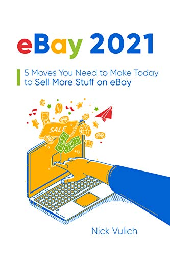 eBay 2021: 5 Moves You Need to Make Today to Sell More Stuff on eBay (English Edition)